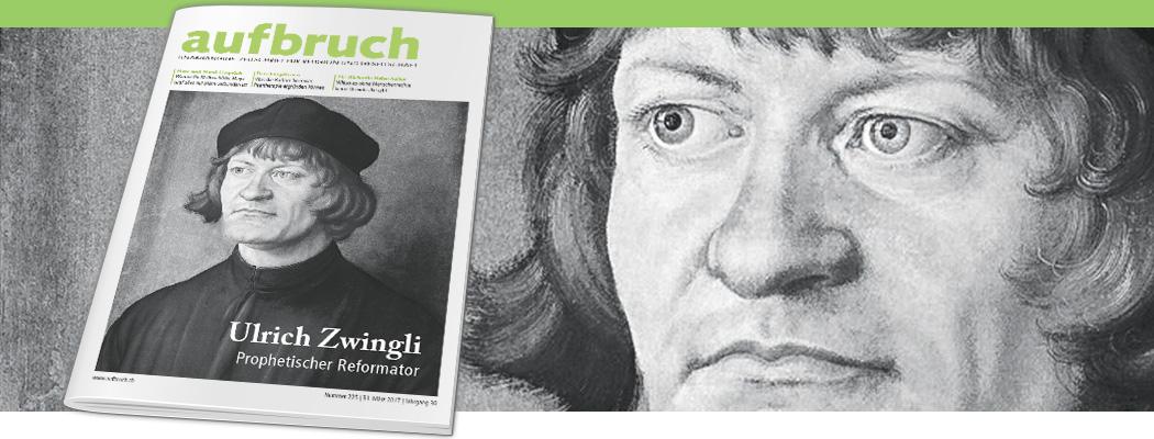 Ulrich Zwingli – Prophetischer Reformator